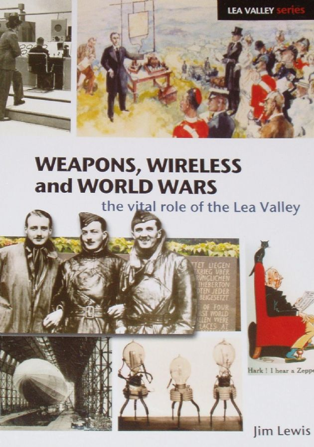 Weapons, Wireless and World Wars - The Vital Role of the Lea Valley, by Jim Lewis